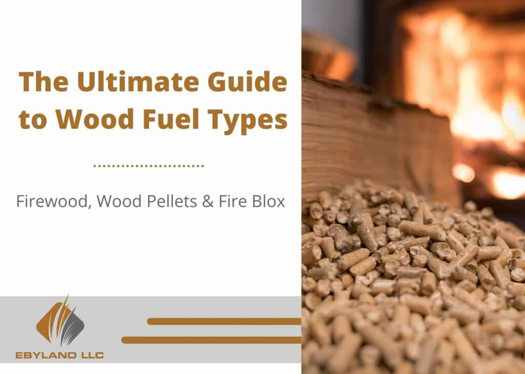 Ultimate Guide to Wood Fuel Types: Firewood, Wood Pellets, & Fire Blocks 1